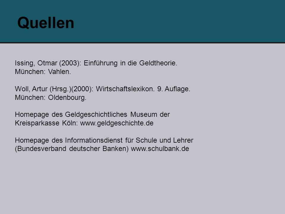 Quellen Issing, Otmar (2003): Einführung in die Geldtheorie. München: Vahlen. Woll, Artur (Hrsg.)(2000): Wirtschaftslexikon. 9. Auflage. München: Olde