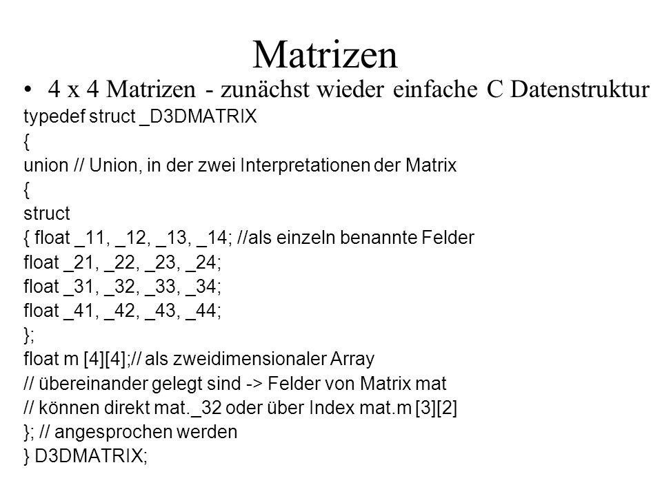 Matrizen 4 x 4 Matrizen - zunächst wieder einfache C Datenstruktur typedef struct _D3DMATRIX { union // Union, in der zwei Interpretationen der Matrix