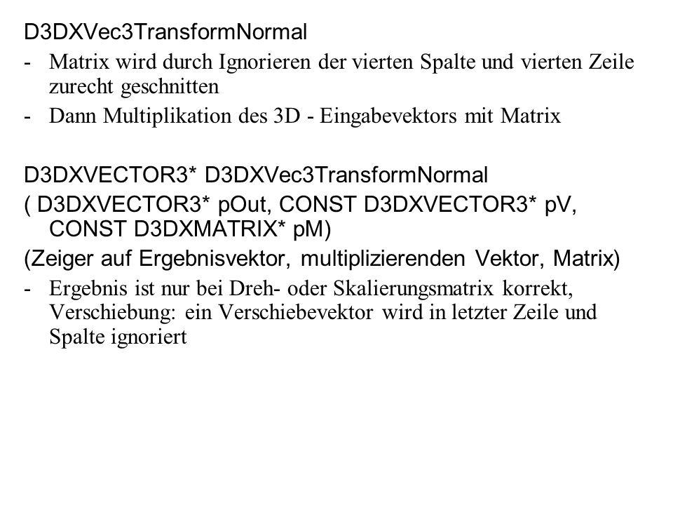 D3DXVec3TransformNormal -Matrix wird durch Ignorieren der vierten Spalte und vierten Zeile zurecht geschnitten -Dann Multiplikation des 3D - Eingabeve
