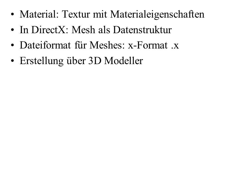 Material: Textur mit Materialeigenschaften In DirectX: Mesh als Datenstruktur Dateiformat für Meshes: x-Format.x Erstellung über 3D Modeller