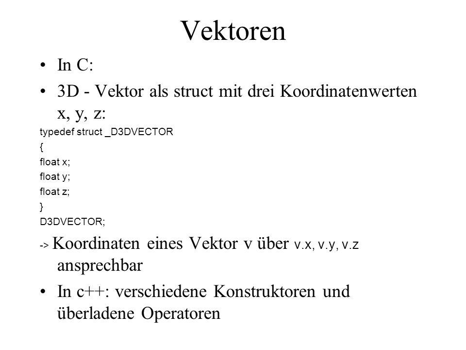 typedef struct D3DXVECTOR3: public D3DVECTOR { public: D3DXVECTOR3 () {}; // erzeugt uninitialisierten Vektor D3DXVECTOR3 ( CONST FLOAT *); /* initialisiert Vektor aus Array von Gleitkommazahlen */ D3DXVECTOR3 (CONST D3DVECTOR& ); /* Copy - Konstruktor: Vektor aus Vektor */ D3DXVECTOR3 ( FLOAT x, FLOAT y, FLOAT z); /* Initialisierung mit 3 Einzelwerten */ operator FLOAT* (); /*Vektor auf Array von Gleitkommazahlen casten*/ operator CONST FLOAT* () const; /* damit jede Koordinate über Index ansprechbar */ D3DXVECTOR3& operator += (CONST D3DXVECTOR3&); //Addition Vektoren v+= w */ D3DXVECTOR3& operator -= (CONST D3DXVECTOR3&);// Subtraktion D3DXVECTOR3& operator *= (FLOAT);/* Multiplikation Vektor v *= s (Skalar)*/ D3DXVECTOR3& operator /= (FLOAT);/* Division Vektor v /= s (Skalar)*/