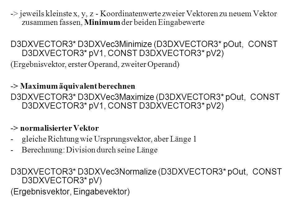 Matrizen 4 x 4 Matrizen - zunächst wieder einfache C Datenstruktur typedef struct _D3DMATRIX { union // Union, in der zwei Interpretationen der Matrix { struct { float _11, _12, _13, _14; //als einzeln benannte Felder float _21, _22, _23, _24; float _31, _32, _33, _34; float _41, _42, _43, _44; }; float m [4][4];// als zweidimensionaler Array // übereinander gelegt sind -> Felder von Matrix mat // können direkt mat._32 oder über Index mat.m [3][2] }; // angesprochen werden } D3DMATRIX;
