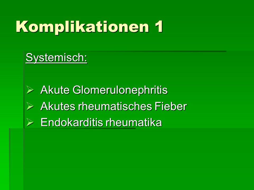 Komplikationen 1 Systemisch: Akute Glomerulonephritis Akute Glomerulonephritis Akutes rheumatisches Fieber Akutes rheumatisches Fieber Endokarditis rh