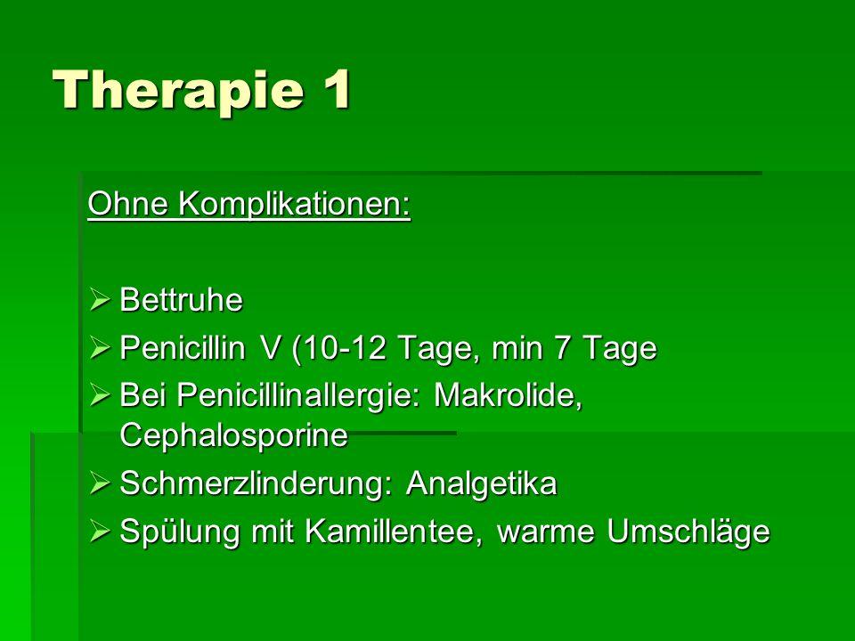 Therapie 1 Ohne Komplikationen: Bettruhe Bettruhe Penicillin V (10-12 Tage, min 7 Tage Penicillin V (10-12 Tage, min 7 Tage Bei Penicillinallergie: Ma