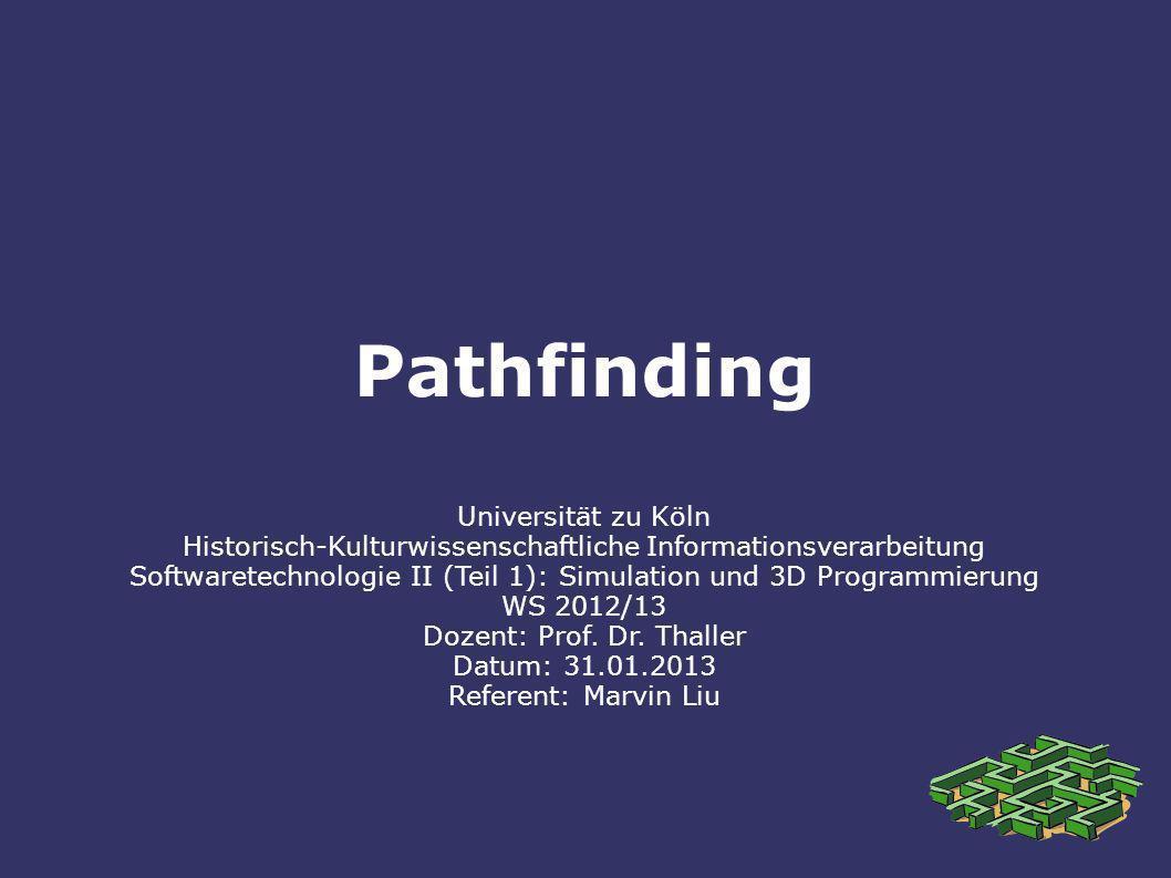 Pathfinding Universität zu Köln Historisch-Kulturwissenschaftliche Informationsverarbeitung Softwaretechnologie II (Teil 1): Simulation und 3D Program
