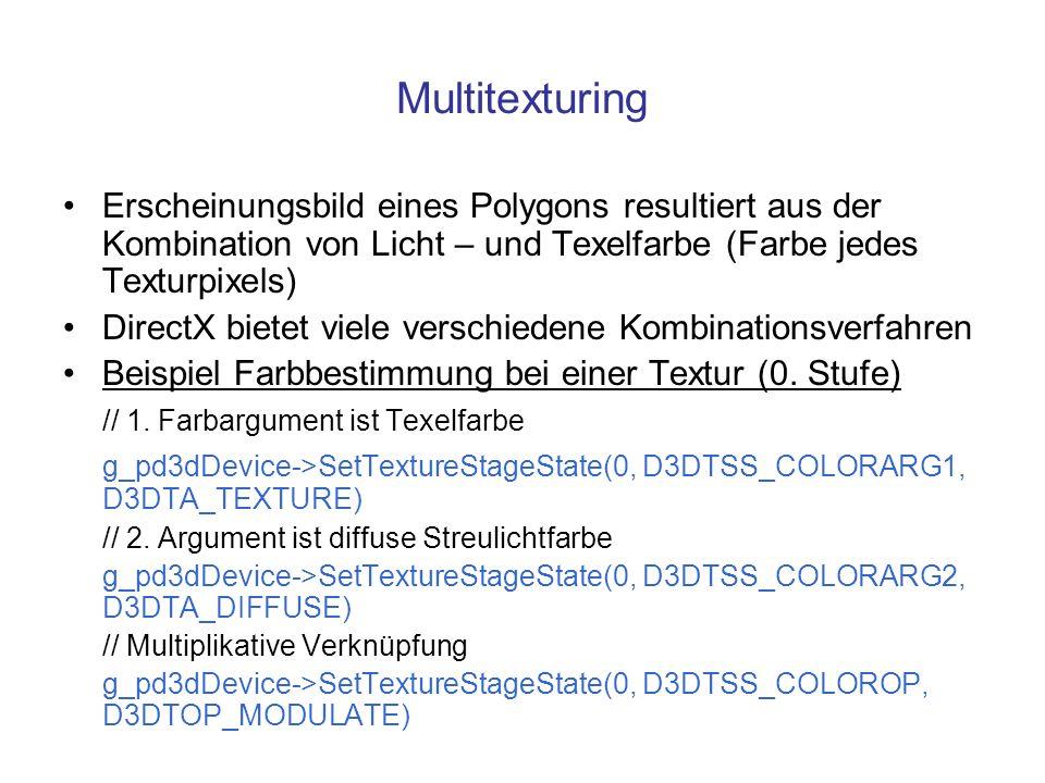 Multitexturing Erscheinungsbild eines Polygons resultiert aus der Kombination von Licht – und Texelfarbe (Farbe jedes Texturpixels) DirectX bietet vie