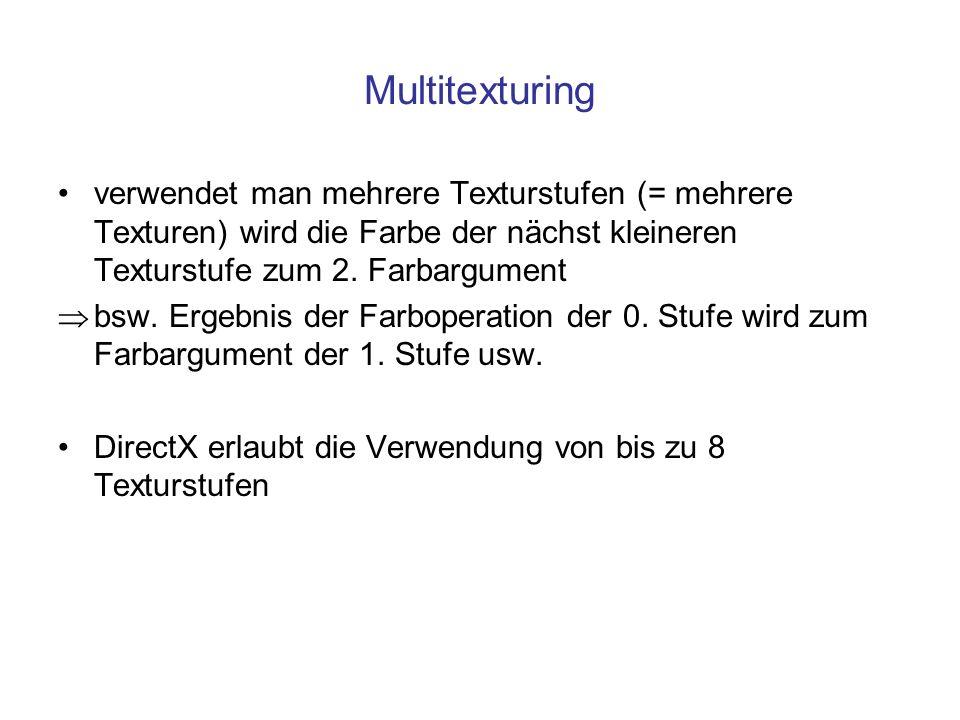 Multitexturing verwendet man mehrere Texturstufen (= mehrere Texturen) wird die Farbe der nächst kleineren Texturstufe zum 2. Farbargument bsw. Ergebn