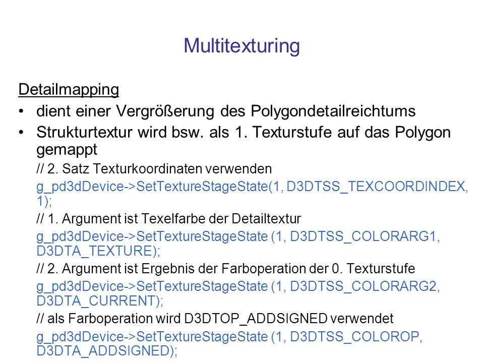Multitexturing Detailmapping dient einer Vergrößerung des Polygondetailreichtums Strukturtextur wird bsw. als 1. Texturstufe auf das Polygon gemappt /