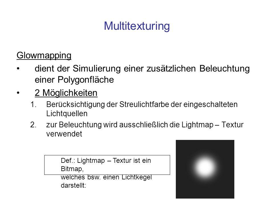 Multitexturing Glowmapping dient der Simulierung einer zusätzlichen Beleuchtung einer Polygonfläche 2 Möglichkeiten 1.Berücksichtigung der Streulichtf