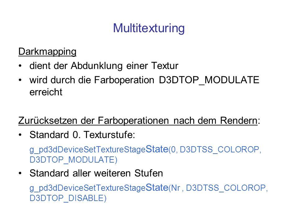 Multitexturing Darkmapping dient der Abdunklung einer Textur wird durch die Farboperation D3DTOP_MODULATE erreicht Zurücksetzen der Farboperationen na