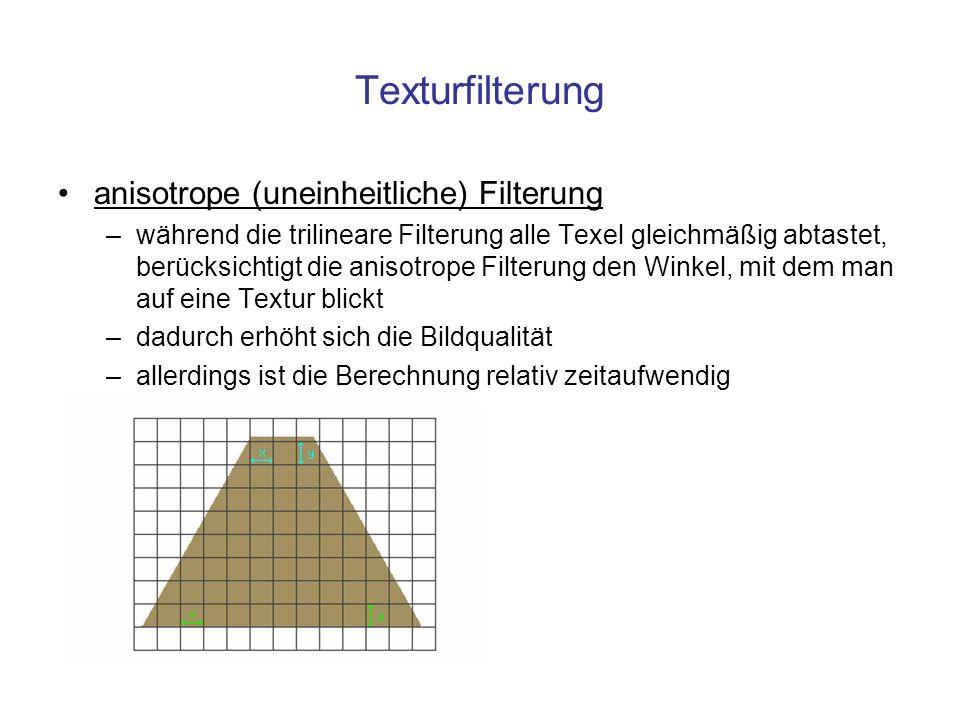 Texturfilterung anisotrope (uneinheitliche) Filterung –während die trilineare Filterung alle Texel gleichmäßig abtastet, berücksichtigt die anisotrope