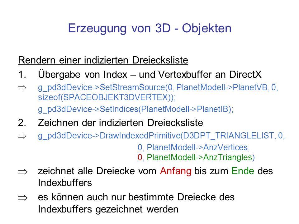 Erzeugung von 3D - Objekten Rendern einer indizierten Dreiecksliste 1.Übergabe von Index – und Vertexbuffer an DirectX g_pd3dDevice->SetStreamSource(0