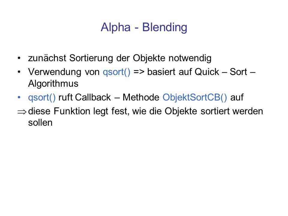 Alpha - Blending zunächst Sortierung der Objekte notwendig Verwendung von qsort() => basiert auf Quick – Sort – Algorithmus qsort() ruft Callback – Me
