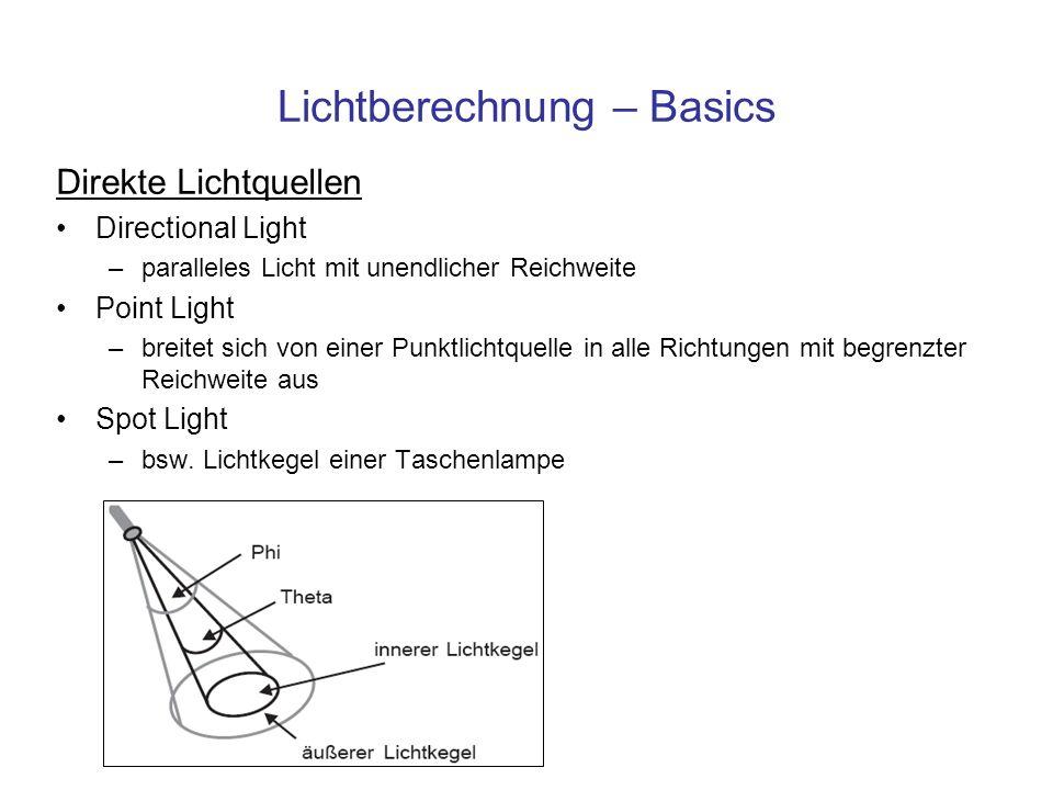 Lichtberechnung – Basics Direkte Lichtquellen Directional Light –paralleles Licht mit unendlicher Reichweite Point Light –breitet sich von einer Punkt