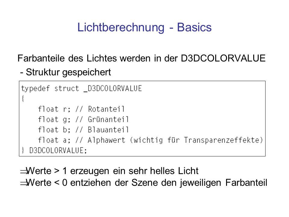 Lichtberechnung - Basics Farbanteile des Lichtes werden in der D3DCOLORVALUE - Struktur gespeichert Werte > 1 erzeugen ein sehr helles Licht Werte < 0