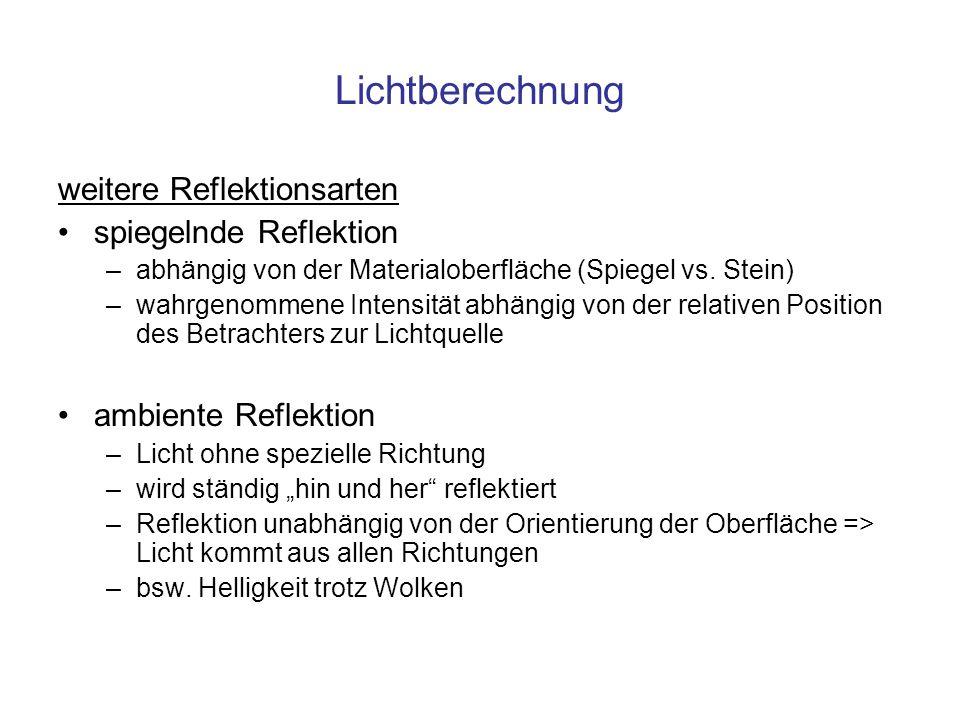 Lichtberechnung weitere Reflektionsarten spiegelnde Reflektion –abhängig von der Materialoberfläche (Spiegel vs. Stein) –wahrgenommene Intensität abhä