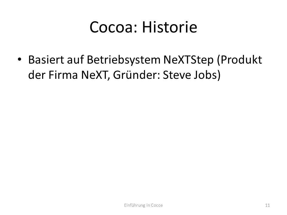 Cocoa: Historie Basiert auf Betriebsystem NeXTStep (Produkt der Firma NeXT, Gründer: Steve Jobs) Einführung in Cocoa11