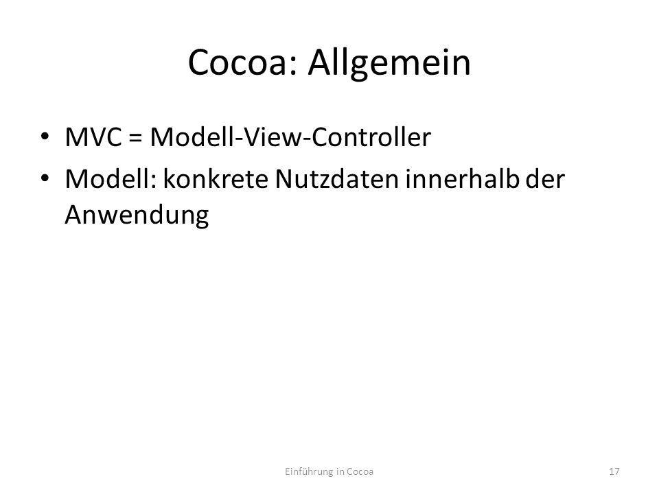 Cocoa: Allgemein MVC = Modell-View-Controller Modell: konkrete Nutzdaten innerhalb der Anwendung Einführung in Cocoa17