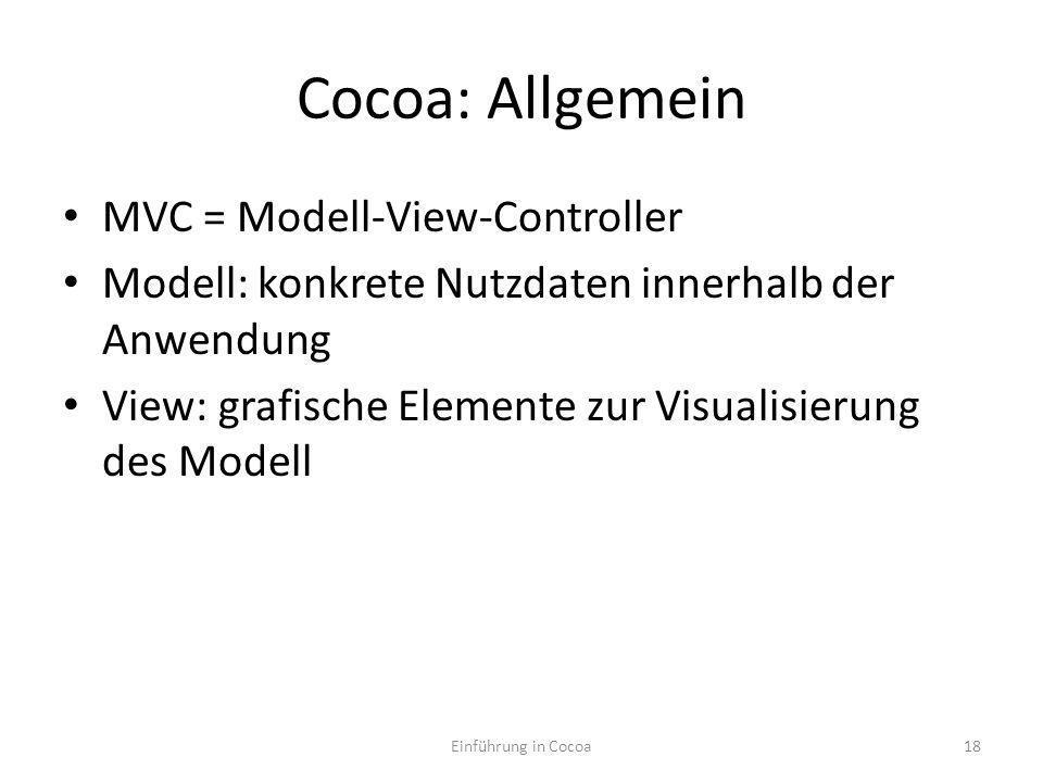 Cocoa: Allgemein MVC = Modell-View-Controller Modell: konkrete Nutzdaten innerhalb der Anwendung View: grafische Elemente zur Visualisierung des Modell Einführung in Cocoa18