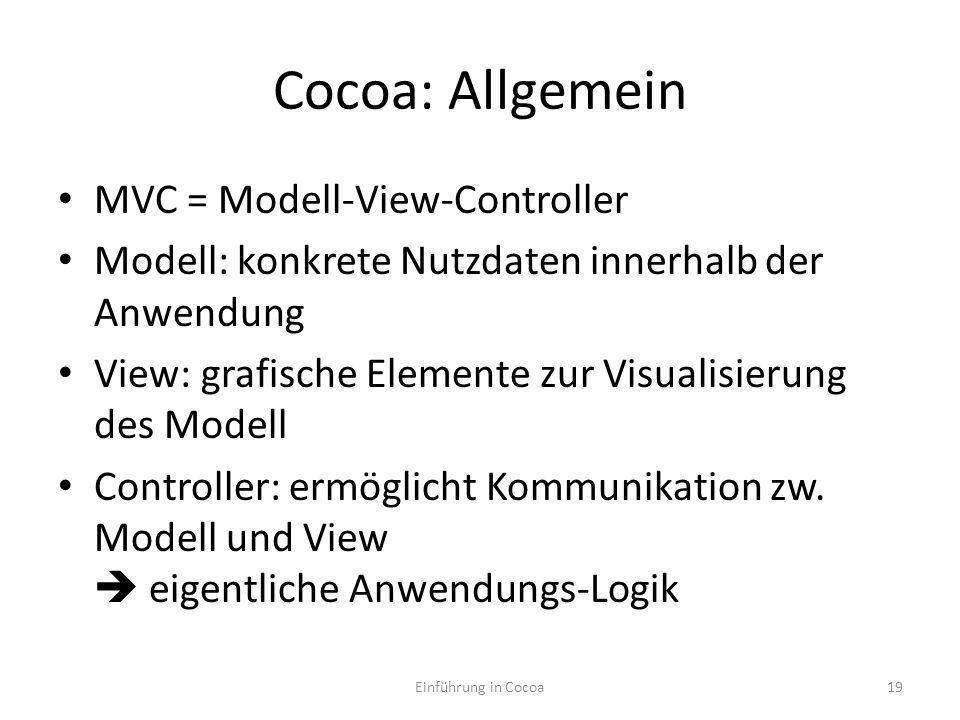 Cocoa: Allgemein MVC = Modell-View-Controller Modell: konkrete Nutzdaten innerhalb der Anwendung View: grafische Elemente zur Visualisierung des Modell Controller: ermöglicht Kommunikation zw.