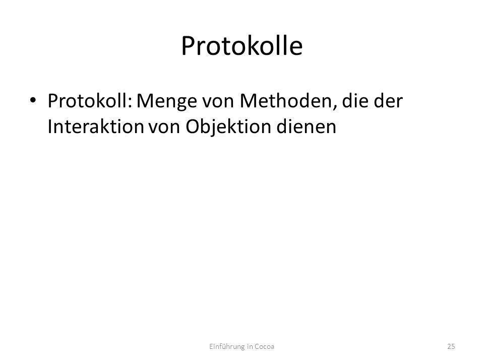 Protokolle Protokoll: Menge von Methoden, die der Interaktion von Objektion dienen Einführung in Cocoa25