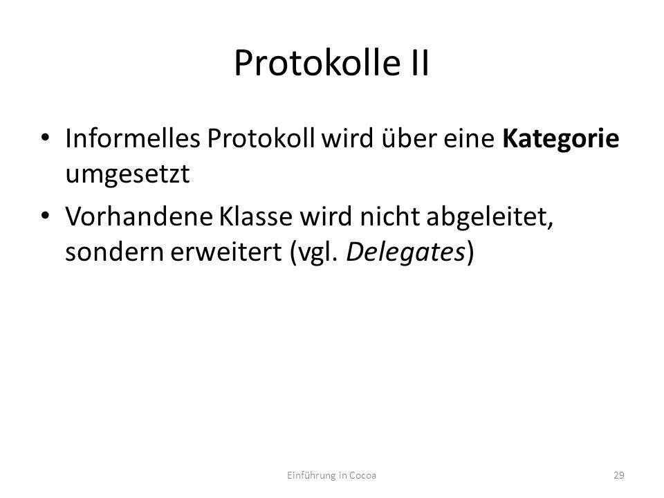 Protokolle II Informelles Protokoll wird über eine Kategorie umgesetzt Vorhandene Klasse wird nicht abgeleitet, sondern erweitert (vgl.