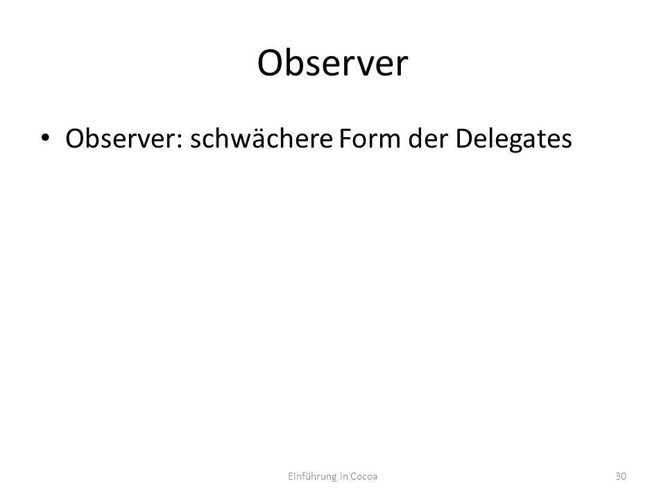 Observer Observer: schwächere Form der Delegates Einführung in Cocoa30