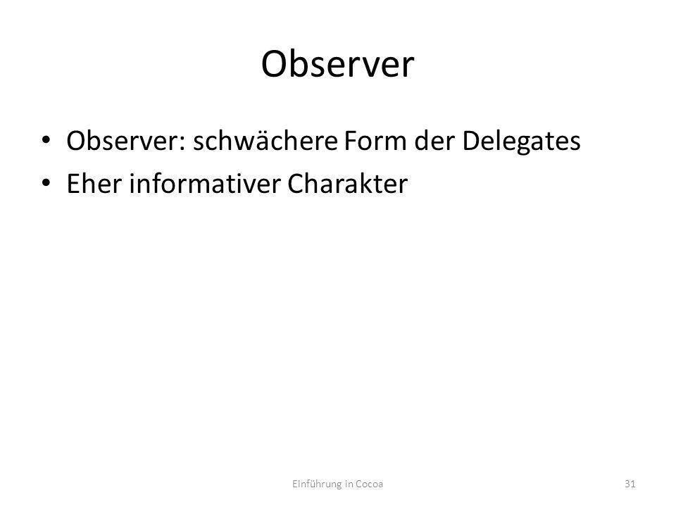 Observer Observer: schwächere Form der Delegates Eher informativer Charakter Einführung in Cocoa31