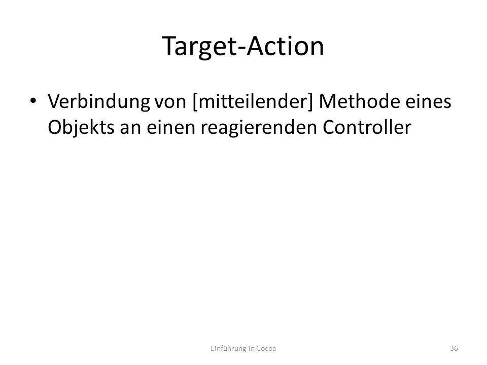 Target-Action Verbindung von [mitteilender] Methode eines Objekts an einen reagierenden Controller Einführung in Cocoa36
