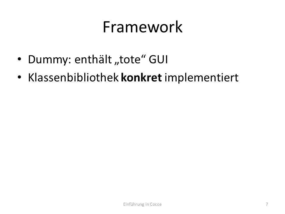 Framework Dummy: enthält tote GUI Klassenbibliothek konkret implementiert Einführung in Cocoa7
