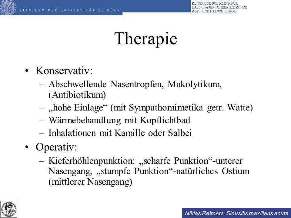 Niklas Reimers: Sinusitis maxillaris acuta KLINIK UND POLIKLINIK FÜR HALS-, NASEN-, OHRENHEILKUNDE KOPF- UND HALSCHIRURGIE Therapie Konservativ: –Absc
