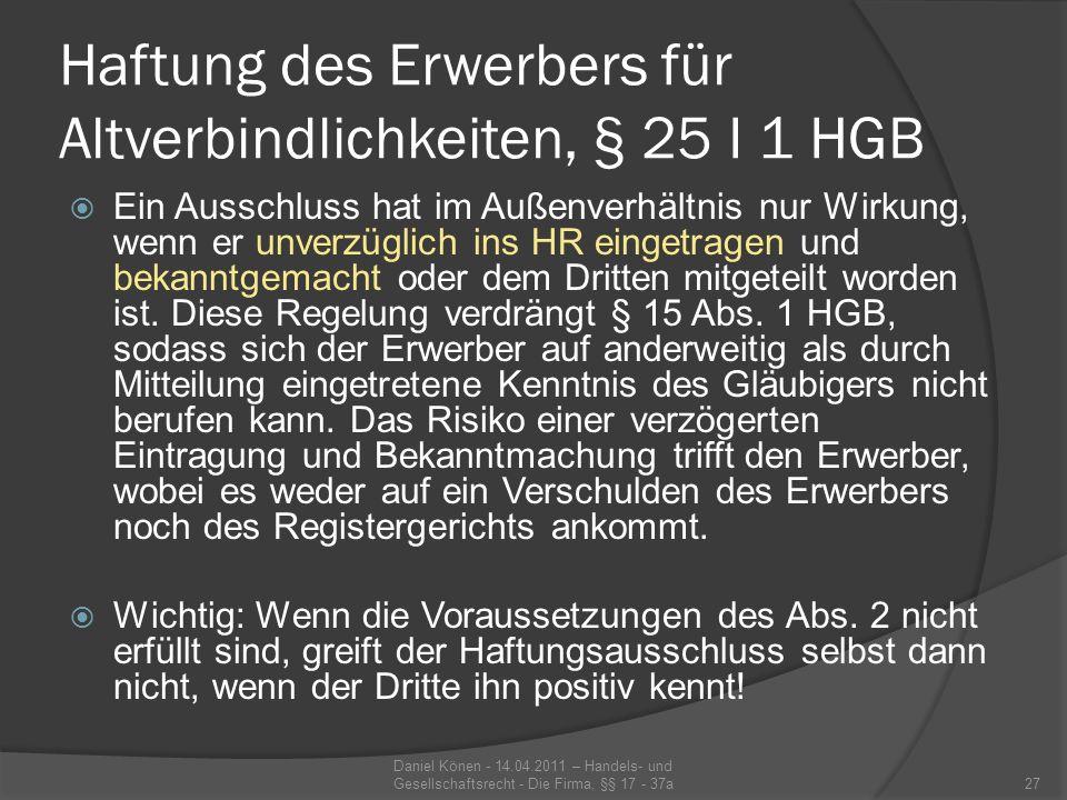Haftung des Erwerbers für Altverbindlichkeiten, § 25 I 1 HGB Rechtsfolge: Gesetzlicher Schuldbeitritt (d.h.