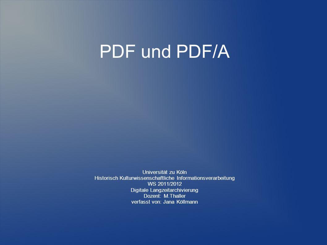 PDF und PDF/A Universität zu Köln Historisch Kulturwissenschaftliche Informationsverarbeitung WS 2011/2012 Digitale Langzeitarchivierung Dozent: M.Tha