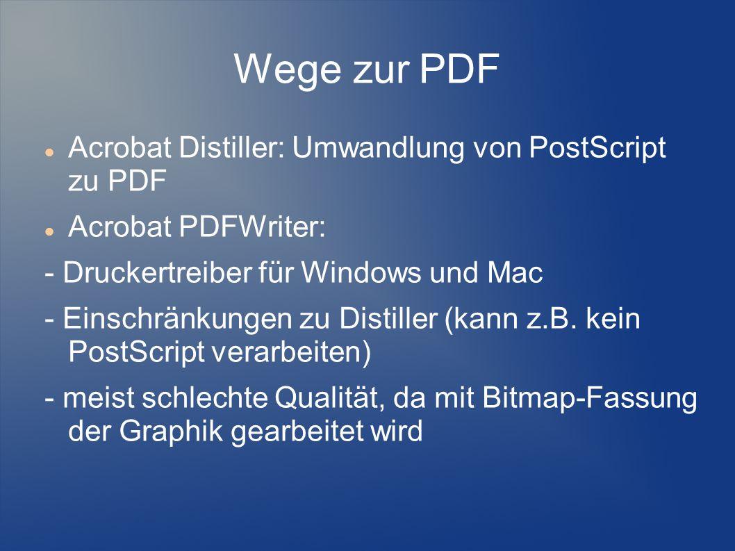 Wege zur PDF Acrobat Distiller: Umwandlung von PostScript zu PDF Acrobat PDFWriter: - Druckertreiber für Windows und Mac - Einschränkungen zu Distille