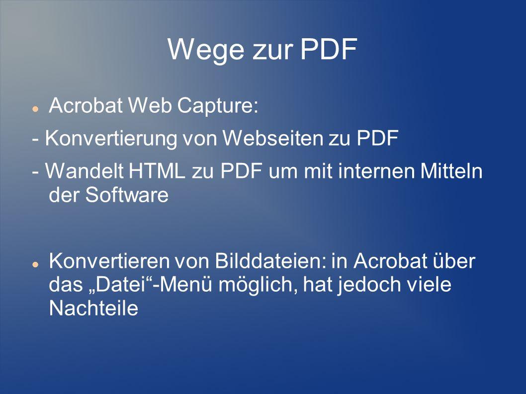 Wege zur PDF Acrobat Web Capture: - Konvertierung von Webseiten zu PDF - Wandelt HTML zu PDF um mit internen Mitteln der Software Konvertieren von Bil