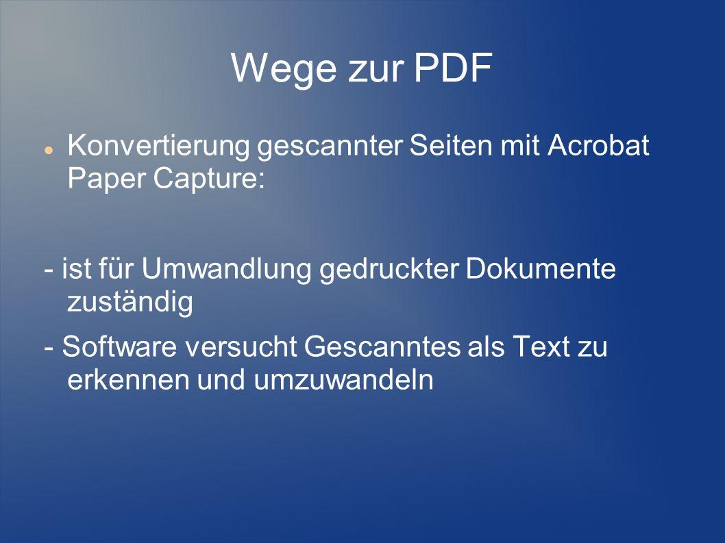 Wege zur PDF Konvertierung gescannter Seiten mit Acrobat Paper Capture: - ist für Umwandlung gedruckter Dokumente zuständig - Software versucht Gescan