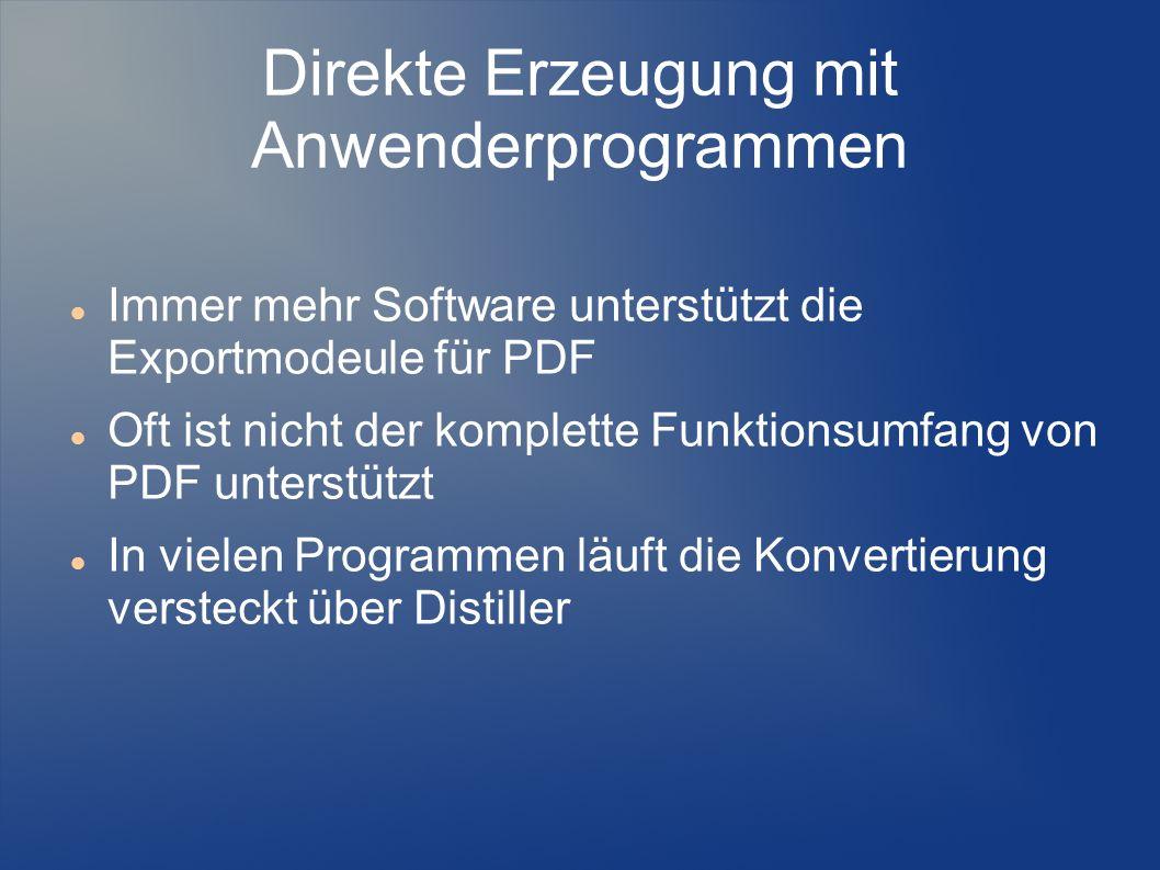 Direkte Erzeugung mit Anwenderprogrammen Immer mehr Software unterstützt die Exportmodeule für PDF Oft ist nicht der komplette Funktionsumfang von PDF