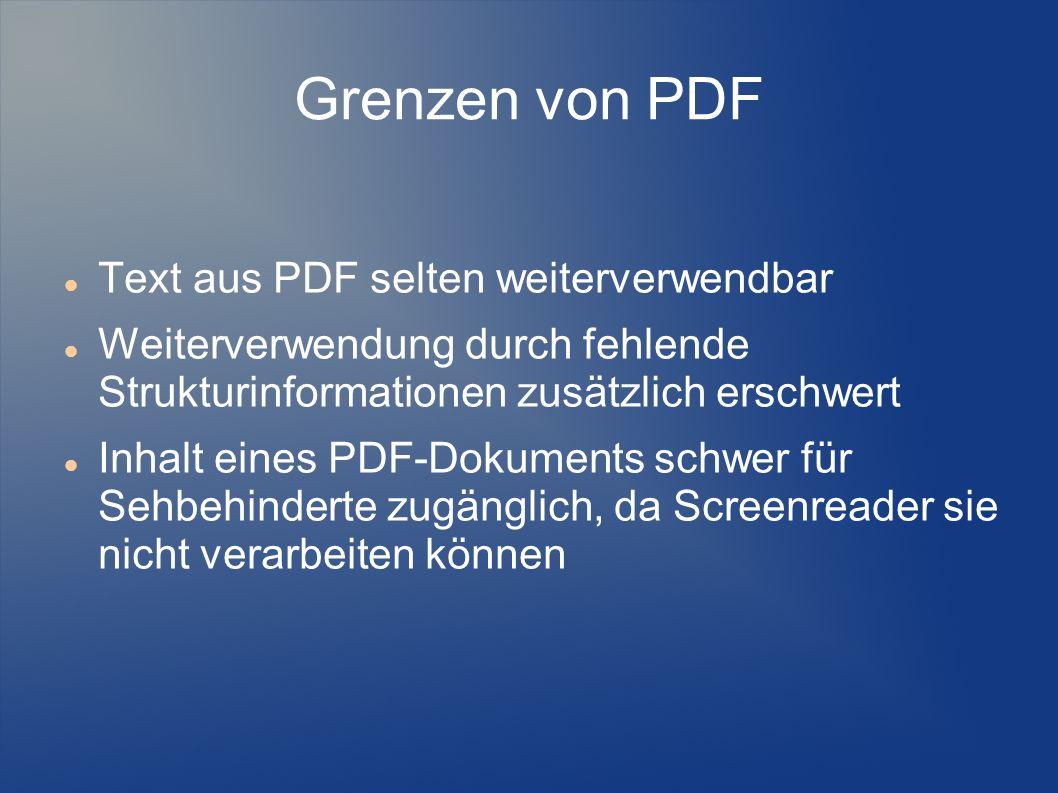 Grenzen von PDF Text aus PDF selten weiterverwendbar Weiterverwendung durch fehlende Strukturinformationen zusätzlich erschwert Inhalt eines PDF-Dokum