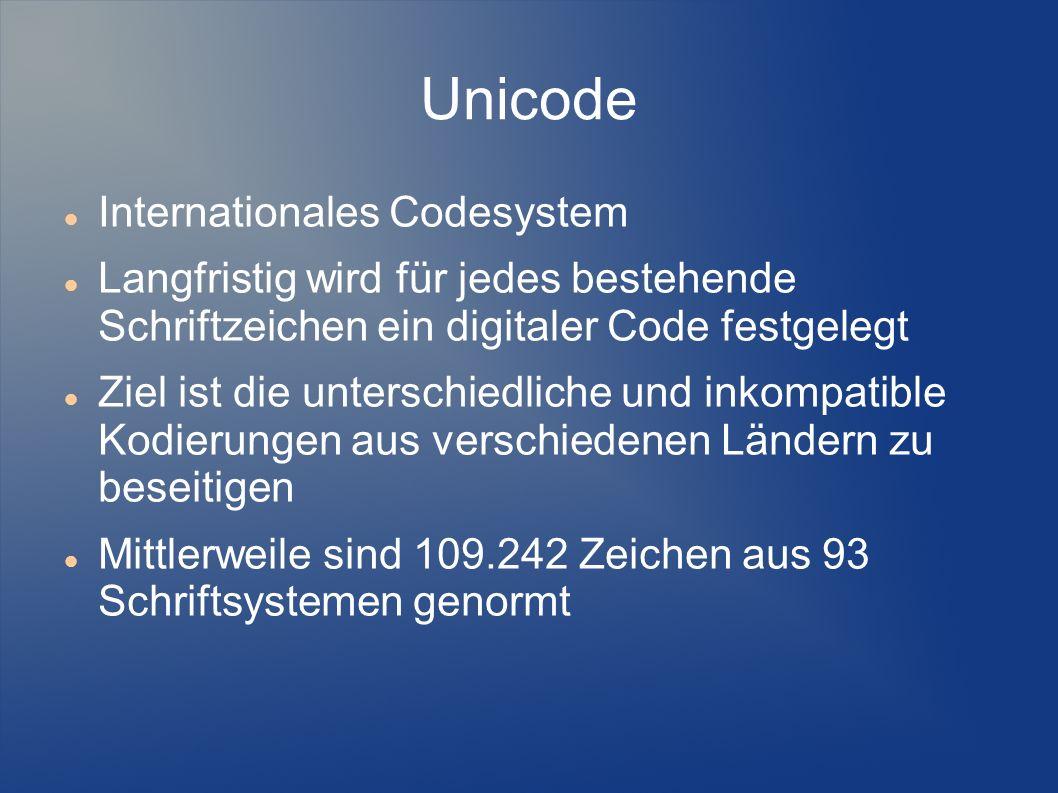 Unicode Internationales Codesystem Langfristig wird für jedes bestehende Schriftzeichen ein digitaler Code festgelegt Ziel ist die unterschiedliche un