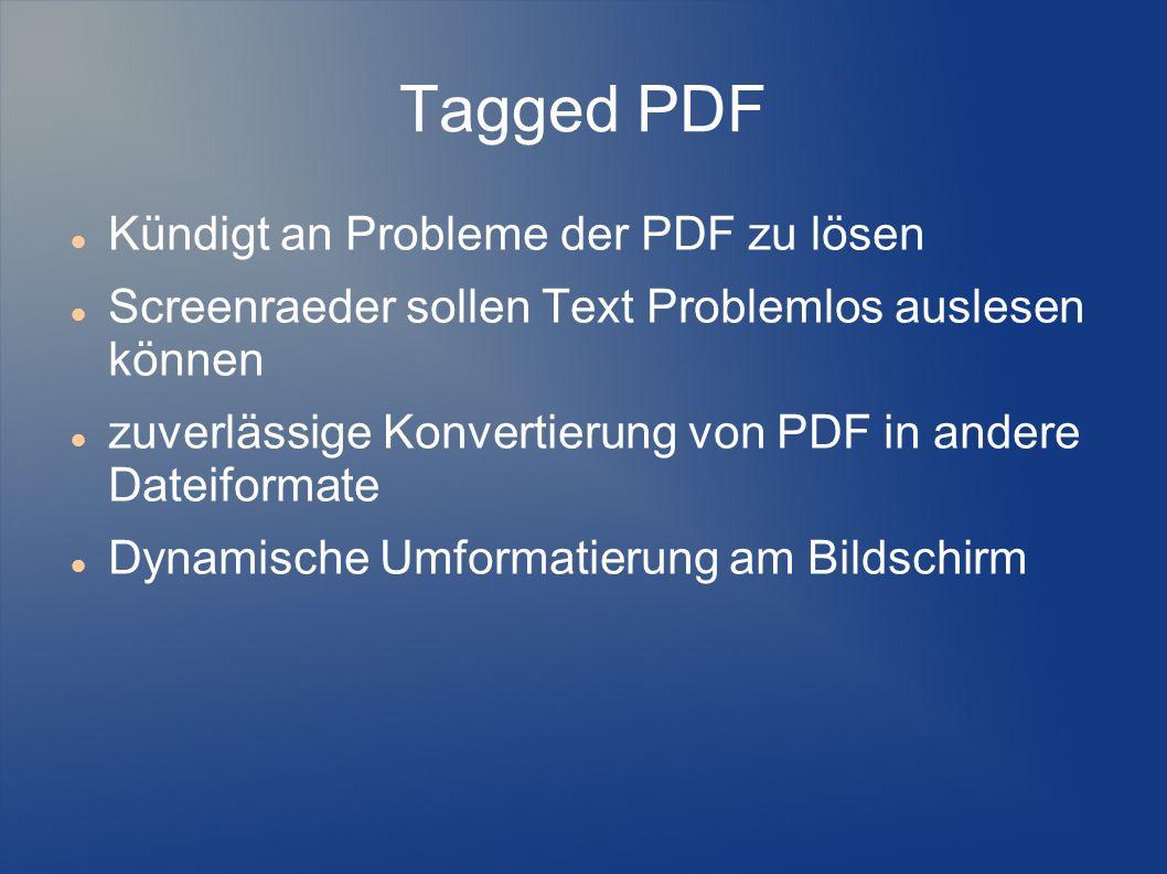 Tagged PDF Kündigt an Probleme der PDF zu lösen Screenraeder sollen Text Problemlos auslesen können zuverlässige Konvertierung von PDF in andere Datei