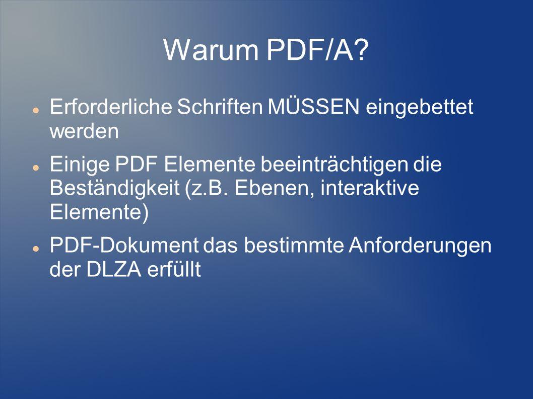 Warum PDF/A? Erforderliche Schriften MÜSSEN eingebettet werden Einige PDF Elemente beeinträchtigen die Beständigkeit (z.B. Ebenen, interaktive Element