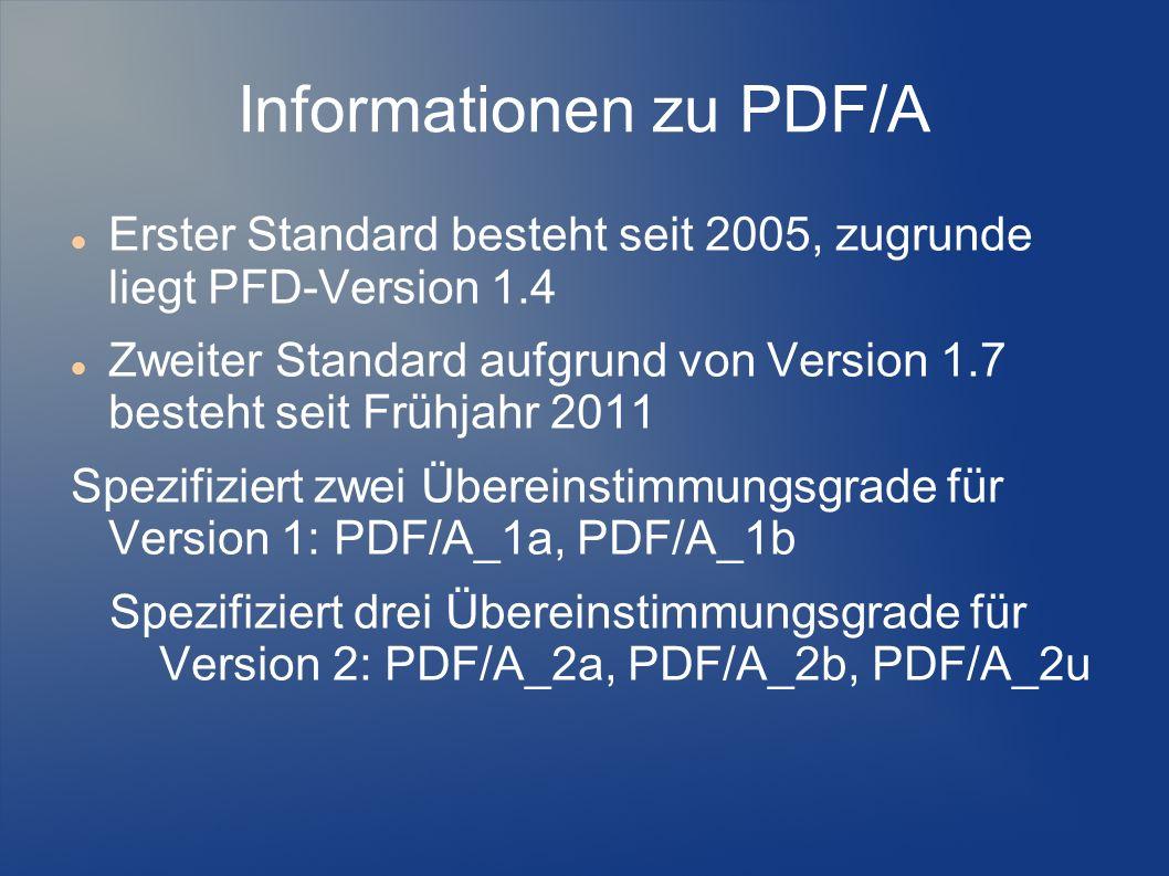 Informationen zu PDF/A Erster Standard besteht seit 2005, zugrunde liegt PFD-Version 1.4 Zweiter Standard aufgrund von Version 1.7 besteht seit Frühja