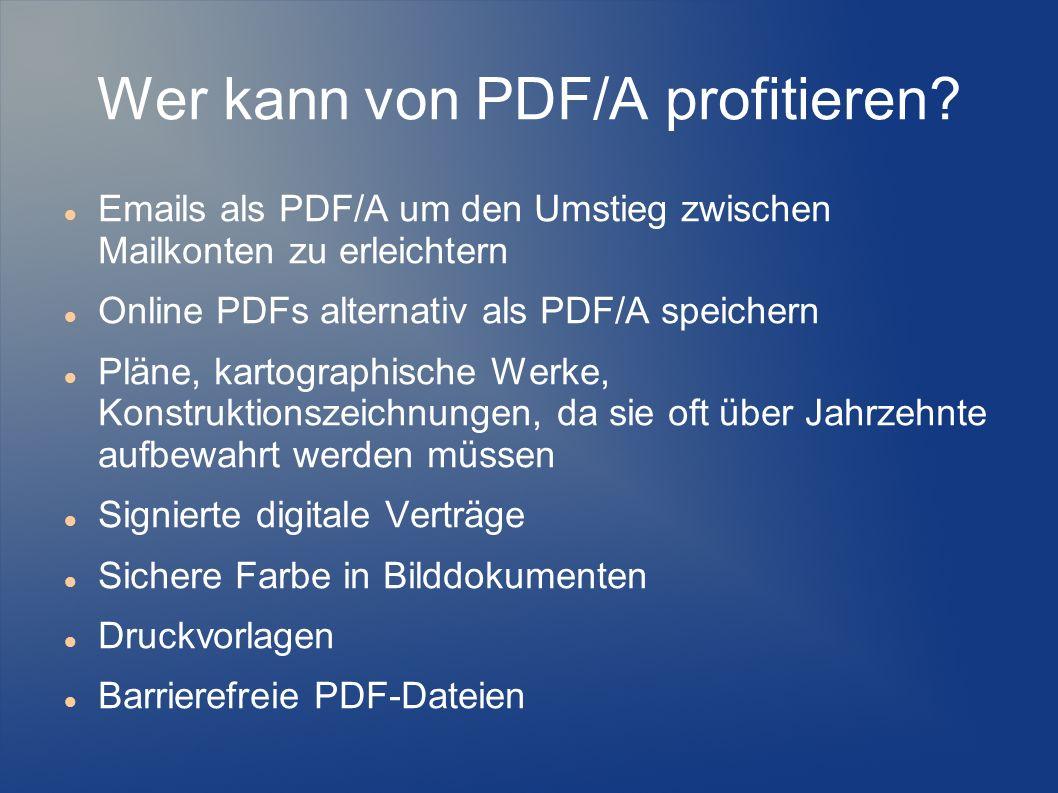Wer kann von PDF/A profitieren? Emails als PDF/A um den Umstieg zwischen Mailkonten zu erleichtern Online PDFs alternativ als PDF/A speichern Pläne, k