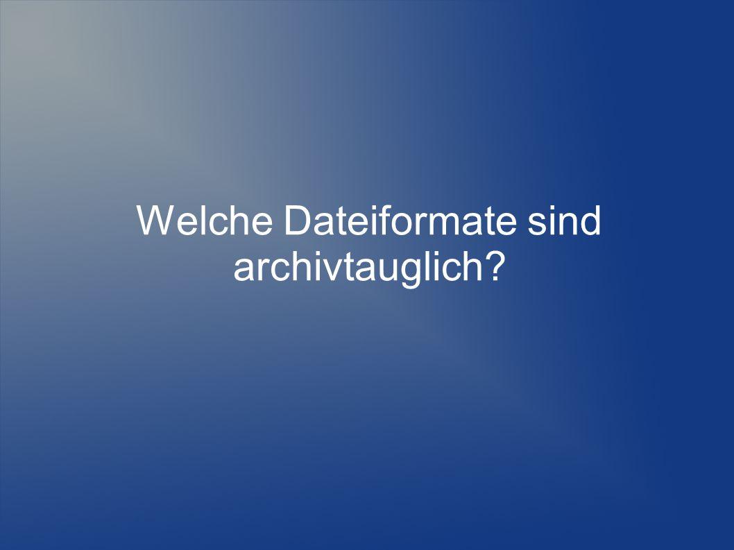 Welche Dateiformate sind archivtauglich?