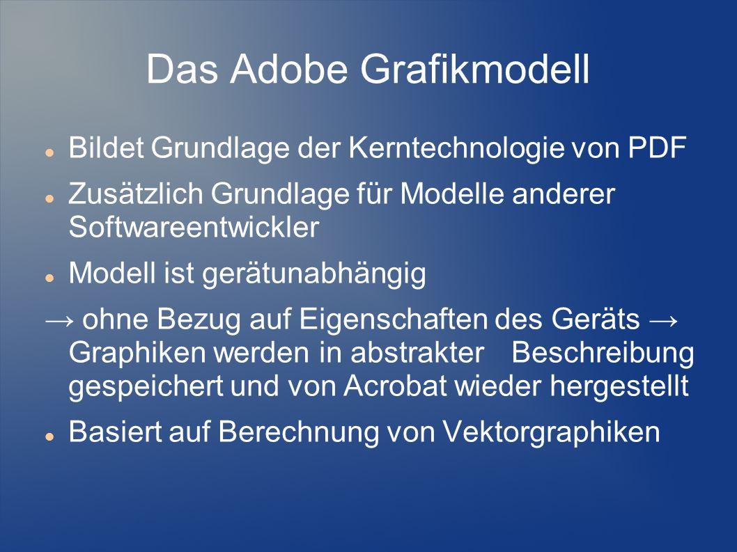 Das Adobe Grafikmodell Bildet Grundlage der Kerntechnologie von PDF Zusätzlich Grundlage für Modelle anderer Softwareentwickler Modell ist gerätunabhä