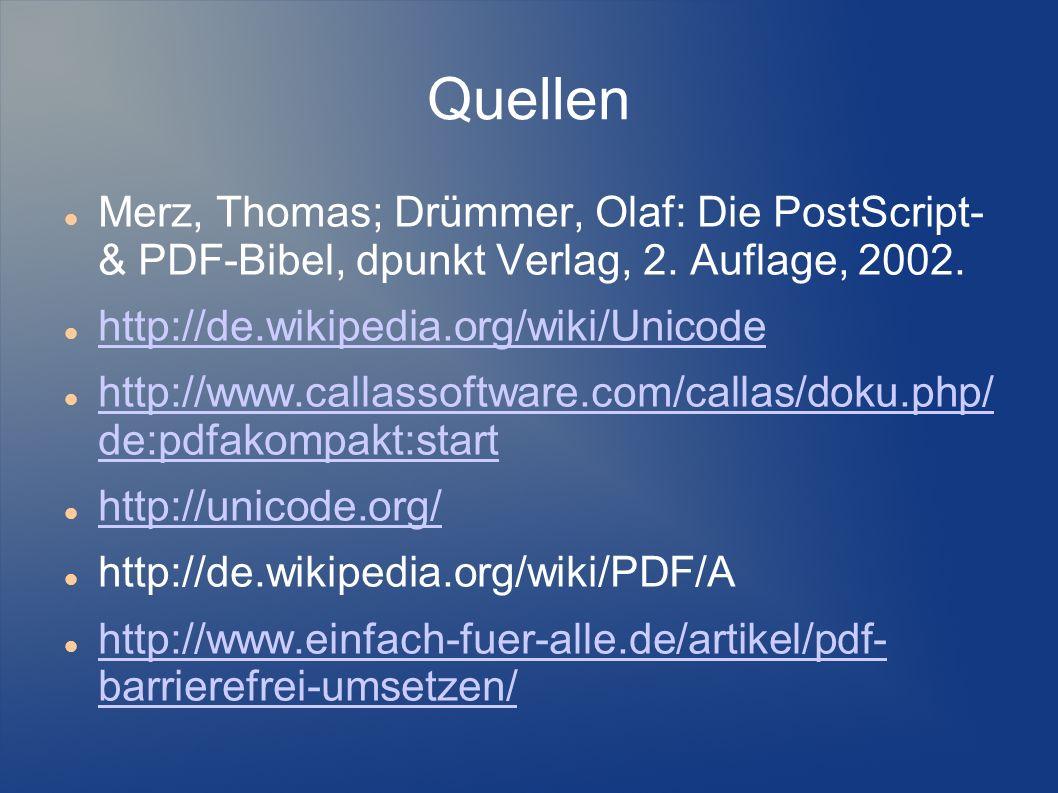 Quellen Merz, Thomas; Drümmer, Olaf: Die PostScript- & PDF-Bibel, dpunkt Verlag, 2. Auflage, 2002. http://de.wikipedia.org/wiki/Unicode http://www.cal