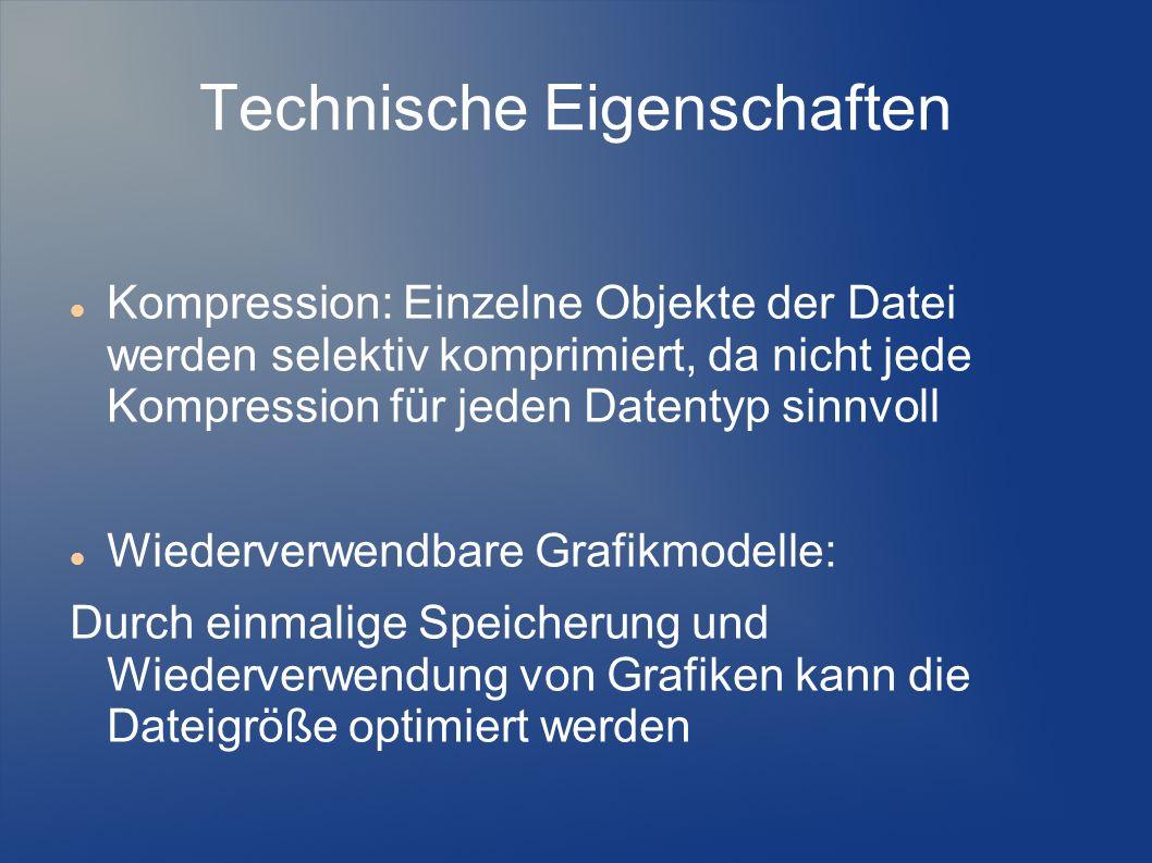 Technische Eigenschaften Kompression: Einzelne Objekte der Datei werden selektiv komprimiert, da nicht jede Kompression für jeden Datentyp sinnvoll Wi