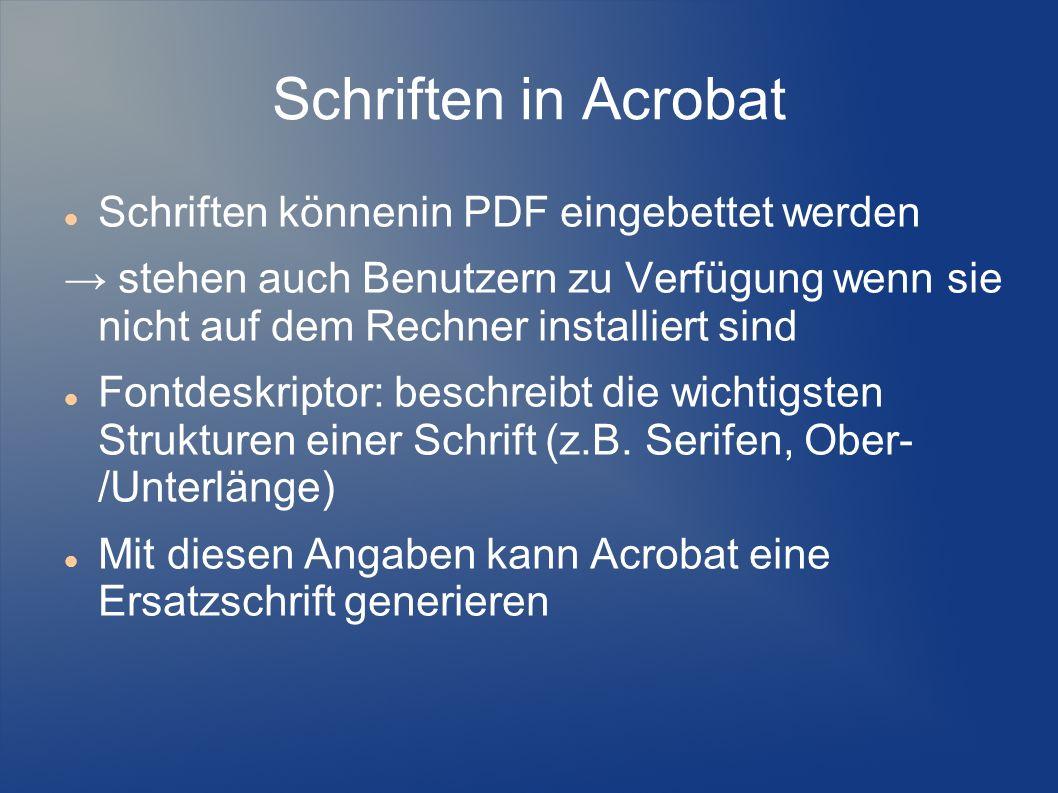 Schriften in Acrobat Schriften könnenin PDF eingebettet werden stehen auch Benutzern zu Verfügung wenn sie nicht auf dem Rechner installiert sind Font