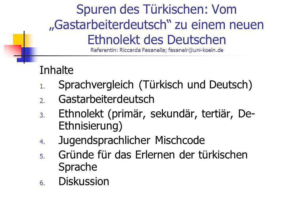 Spuren des Türkischen: Vom Gastarbeiterdeutsch zu einem neuen Ethnolekt des Deutschen Referentin: Riccarda Fasanella; fasanelr@uni-koeln.de Inhalte 1.