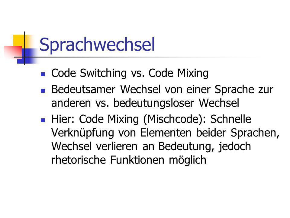 Sprachwechsel Code Switching vs. Code Mixing Bedeutsamer Wechsel von einer Sprache zur anderen vs. bedeutungsloser Wechsel Hier: Code Mixing (Mischcod
